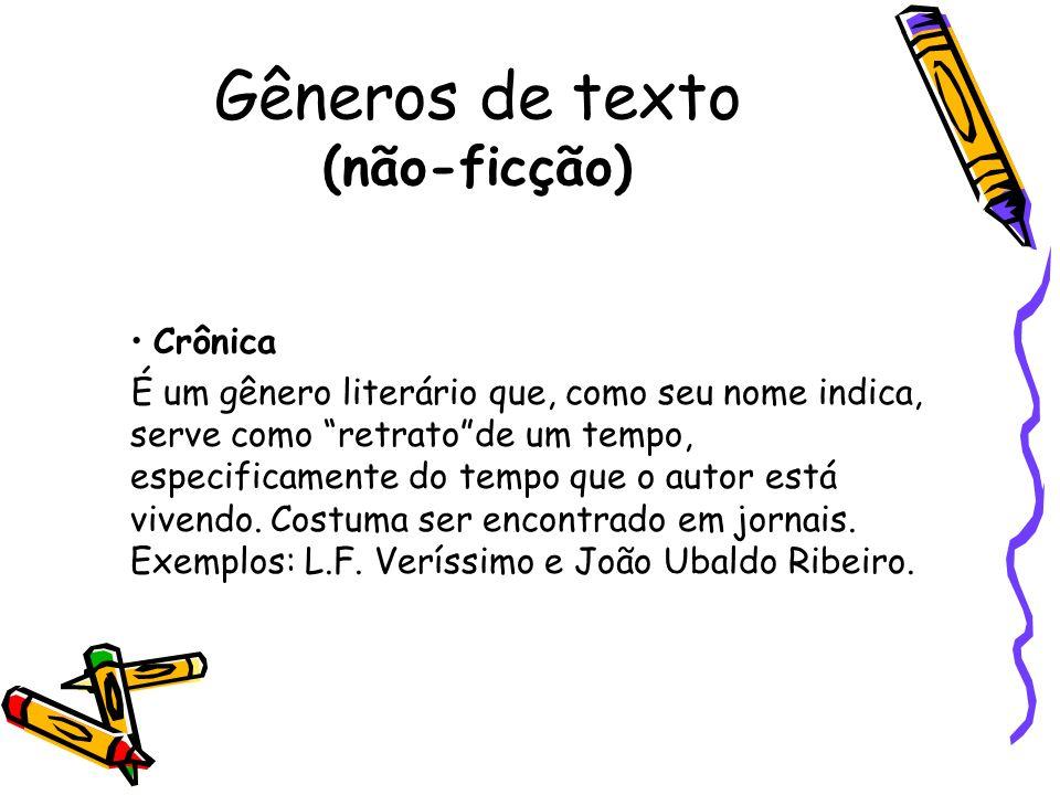 Gêneros de texto (não-ficção) Crônica É um gênero literário que, como seu nome indica, serve como retratode um tempo, especificamente do tempo que o a