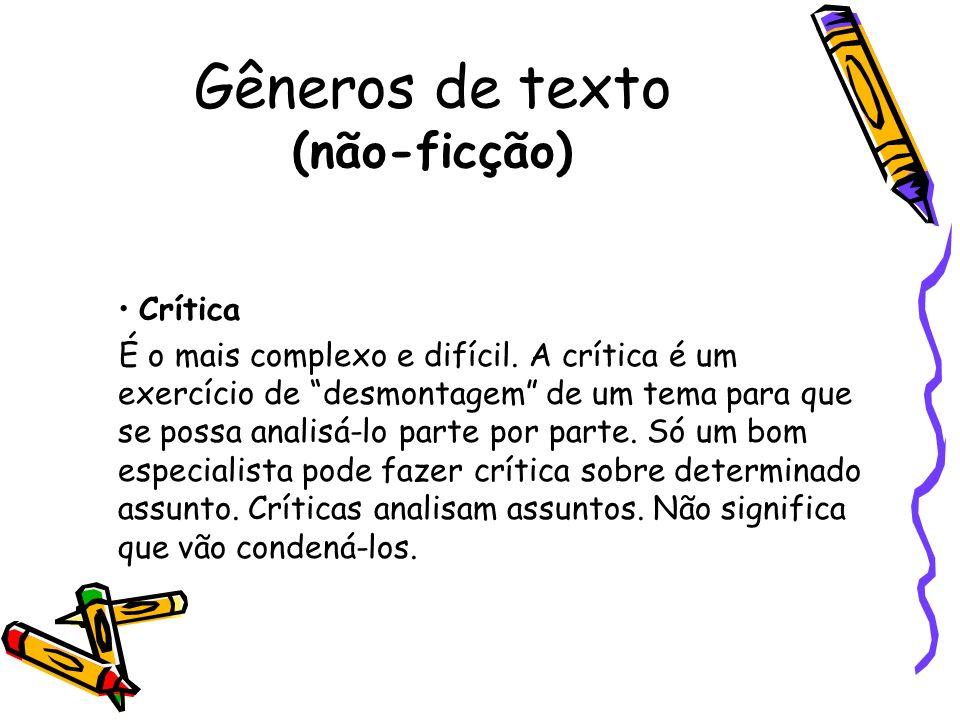 Gêneros de texto (não-ficção) Crítica É o mais complexo e difícil. A crítica é um exercício de desmontagem de um tema para que se possa analisá-lo par