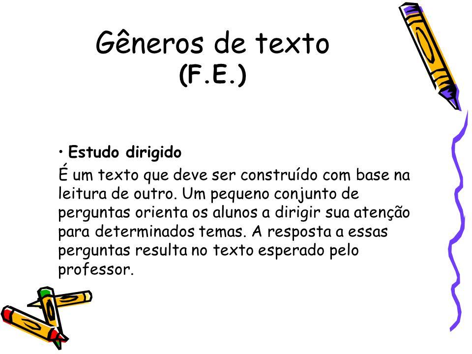Gêneros de texto (F.E.) Estudo dirigido É um texto que deve ser construído com base na leitura de outro. Um pequeno conjunto de perguntas orienta os a