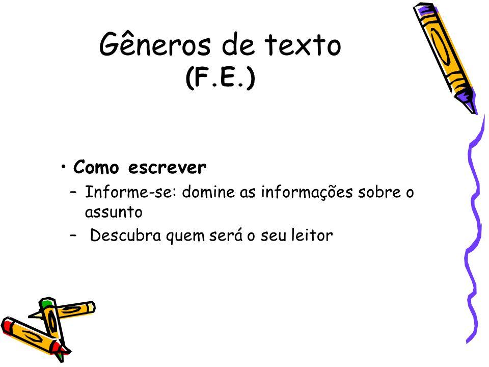 Gêneros de texto (F.E.) Como escrever –Informe-se: domine as informações sobre o assunto – Descubra quem será o seu leitor