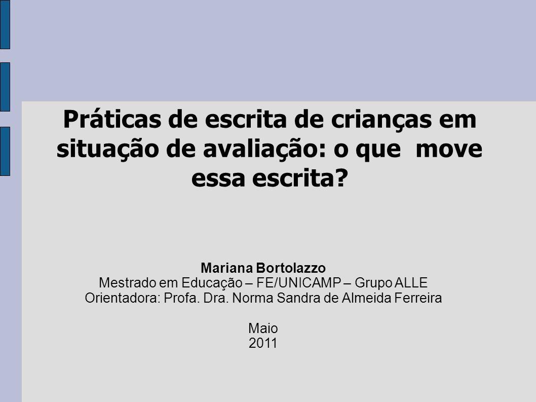 Práticas de escrita de crianças em situação de avaliação: o que move essa escrita? Mariana Bortolazzo Mestrado em Educação – FE/UNICAMP – Grupo ALLE O