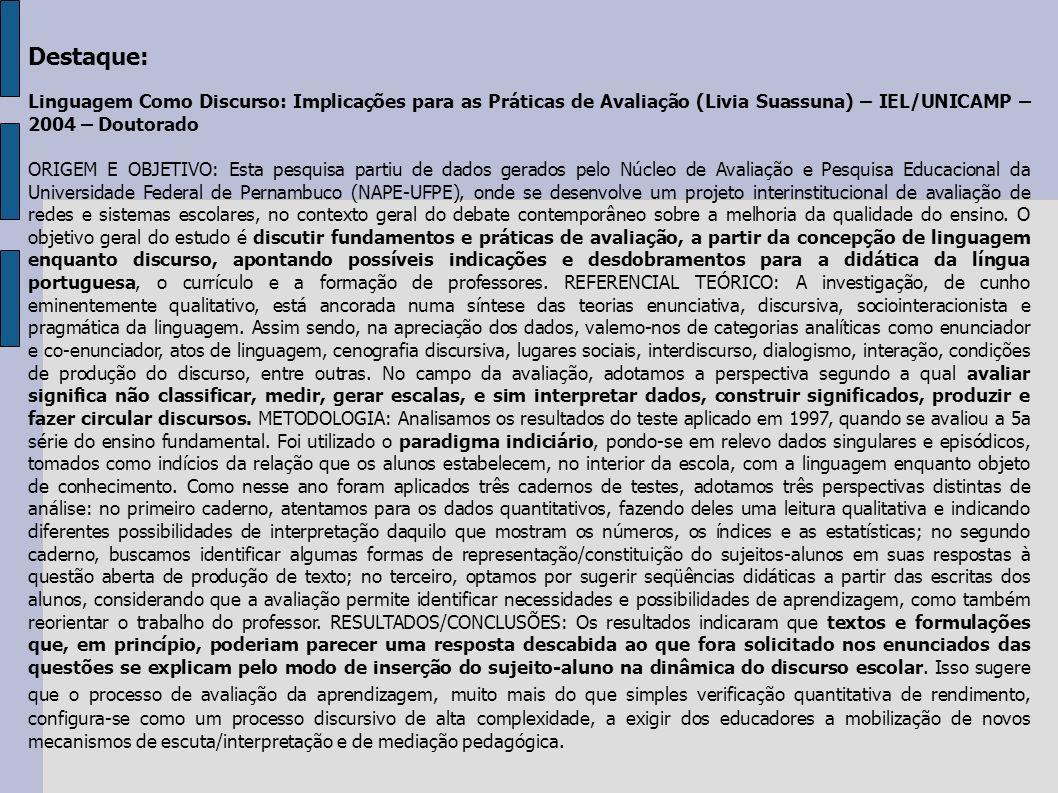 Destaque: Linguagem Como Discurso: Implicações para as Práticas de Avaliação (Livia Suassuna) – IEL/UNICAMP – 2004 – Doutorado ORIGEM E OBJETIVO: Esta