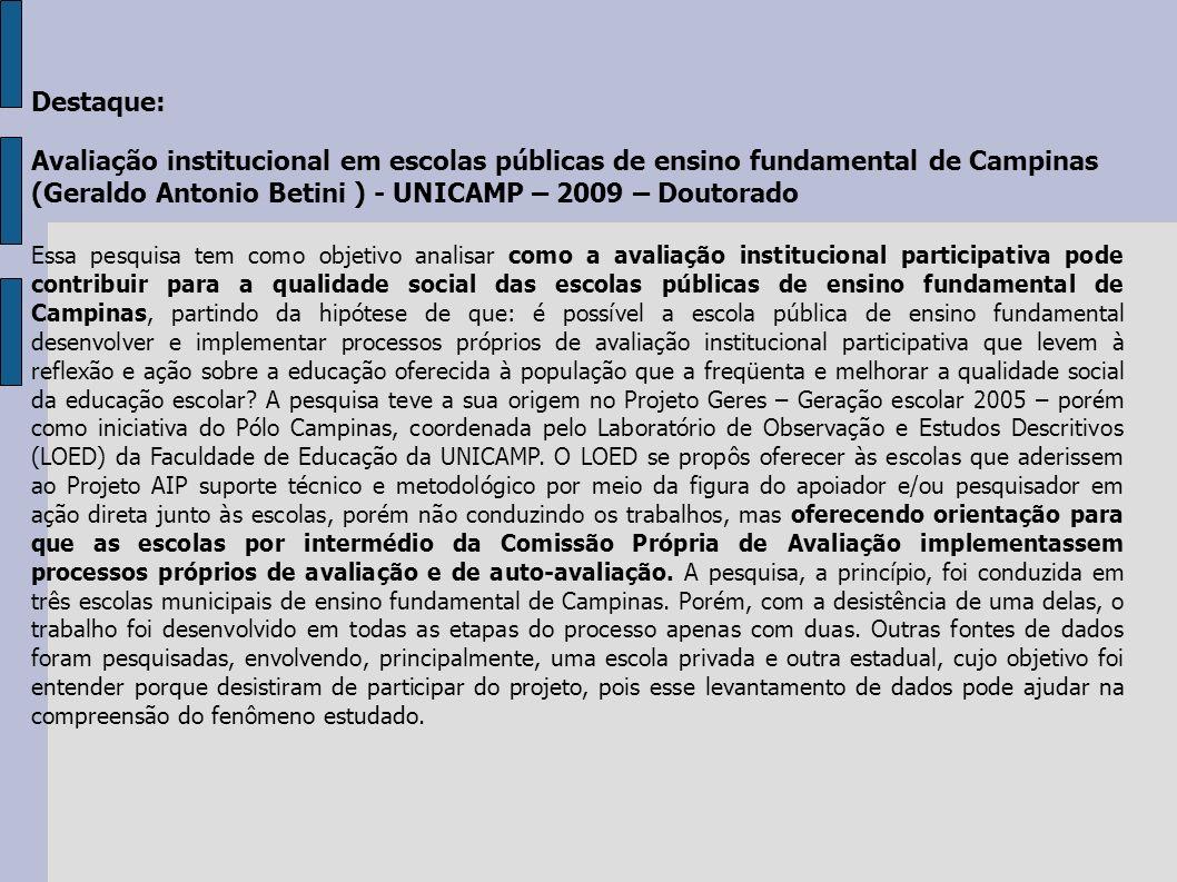 Destaque: Avaliação institucional em escolas públicas de ensino fundamental de Campinas (Geraldo Antonio Betini ) - UNICAMP – 2009 – Doutorado Essa pe