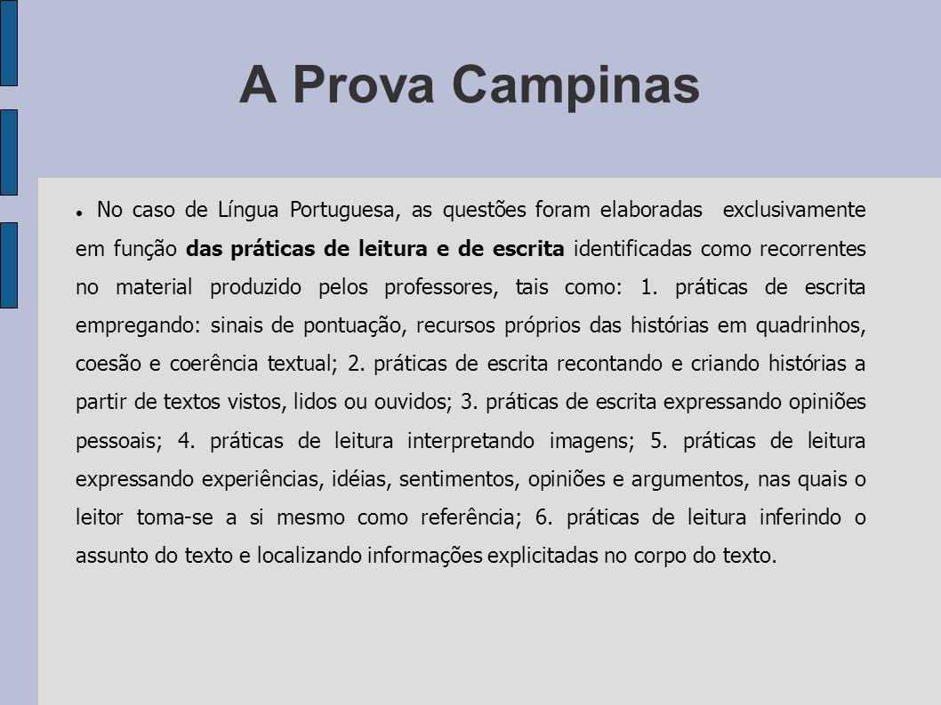 A Prova Campinas Do banco de questões, foram selecionadas as 24 questões que, após sucessivas re-elaborações, compuseram a versão definitiva das provas de Língua Portuguesa e Matemática.