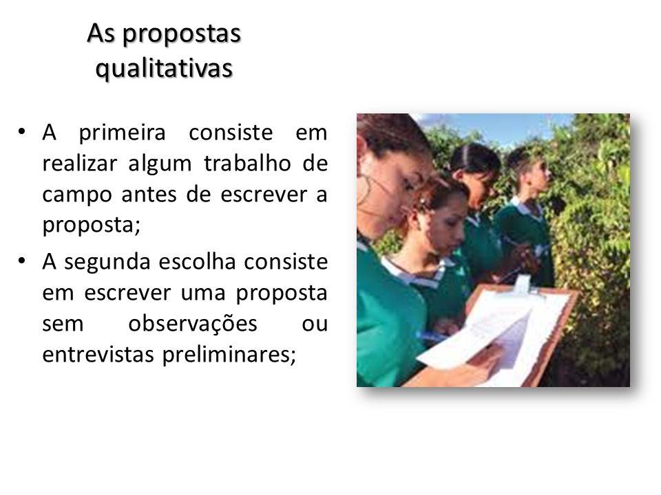 A primeira consiste em realizar algum trabalho de campo antes de escrever a proposta; A segunda escolha consiste em escrever uma proposta sem observaç