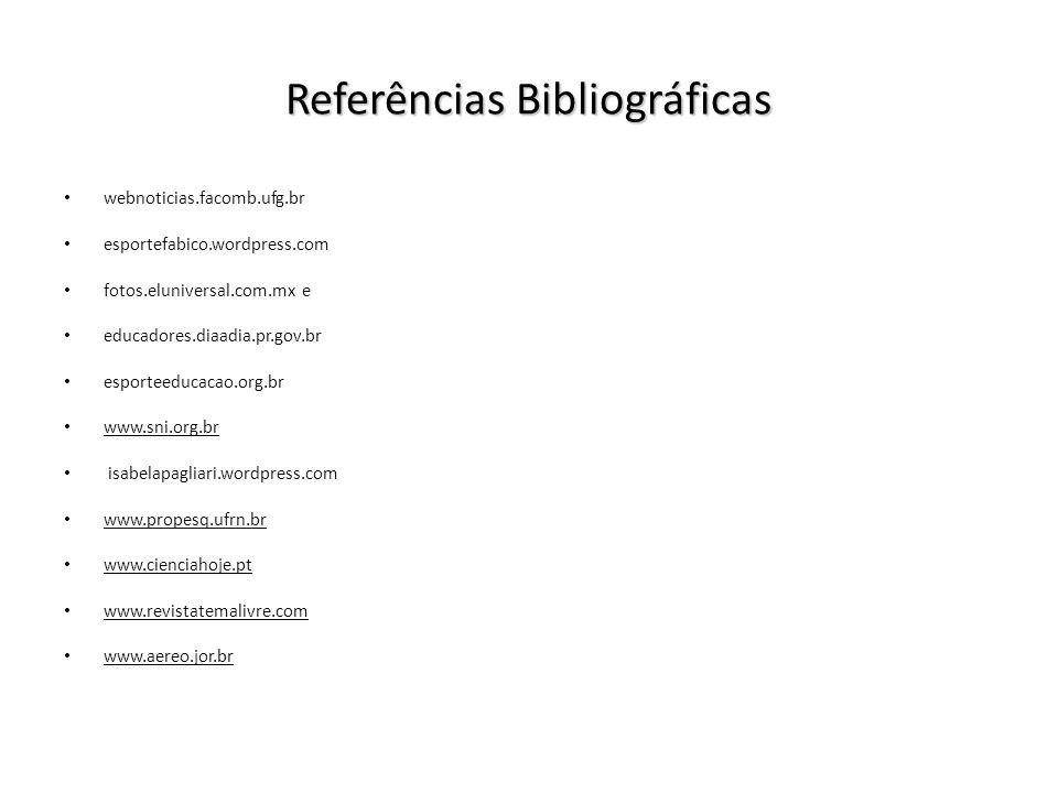 Referências Bibliográficas webnoticias.facomb.ufg.br esportefabico.wordpress.com fotos.eluniversal.com.mx e educadores.diaadia.pr.gov.br esporteeducac