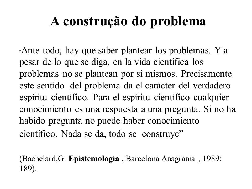 A construção do problema Ante todo, hay que saber plantear los problemas.