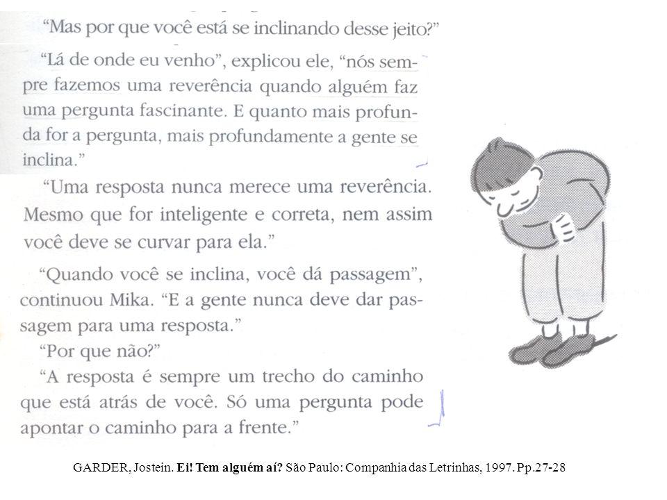 GARDER, Jostein. Ei! Tem alguém aí São Paulo: Companhia das Letrinhas, 1997. Pp.27-28