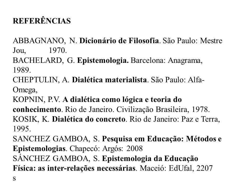 REFERÊNCIAS ABBAGNANO, N. Dicionário de Filosofia.