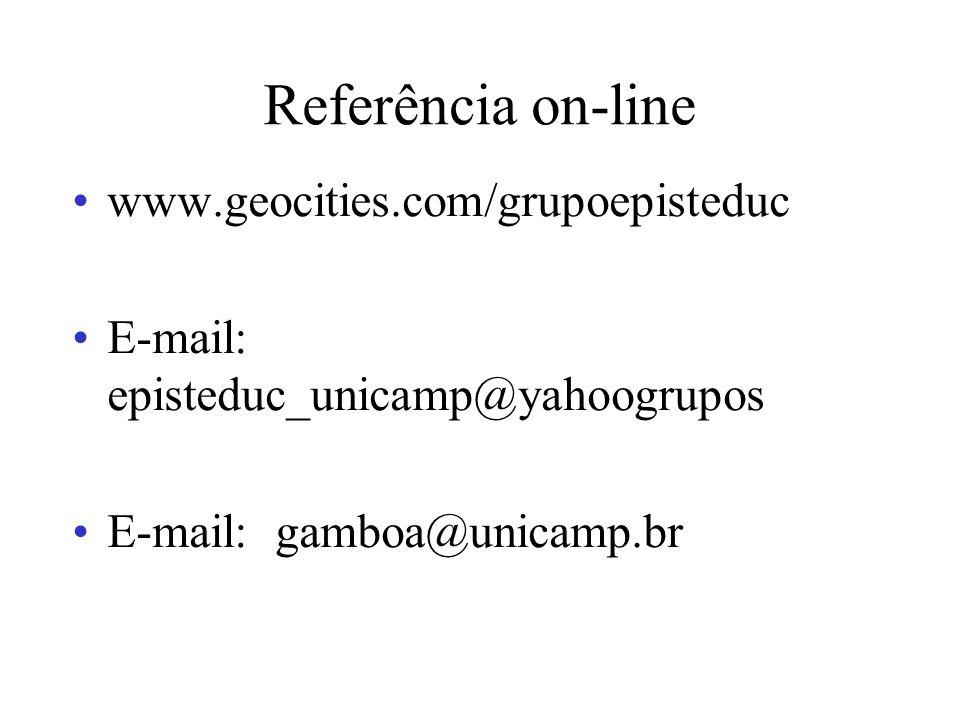 Referência on-line www.geocities.com/grupoepisteduc E-mail: episteduc_unicamp@yahoogrupos E-mail: gamboa@unicamp.br