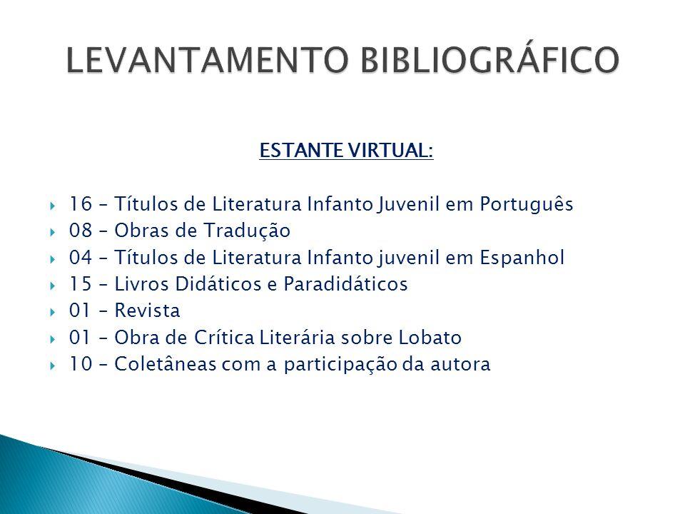 ESTANTE VIRTUAL: 16 – Títulos de Literatura Infanto Juvenil em Português 08 – Obras de Tradução 04 – Títulos de Literatura Infanto juvenil em Espanhol
