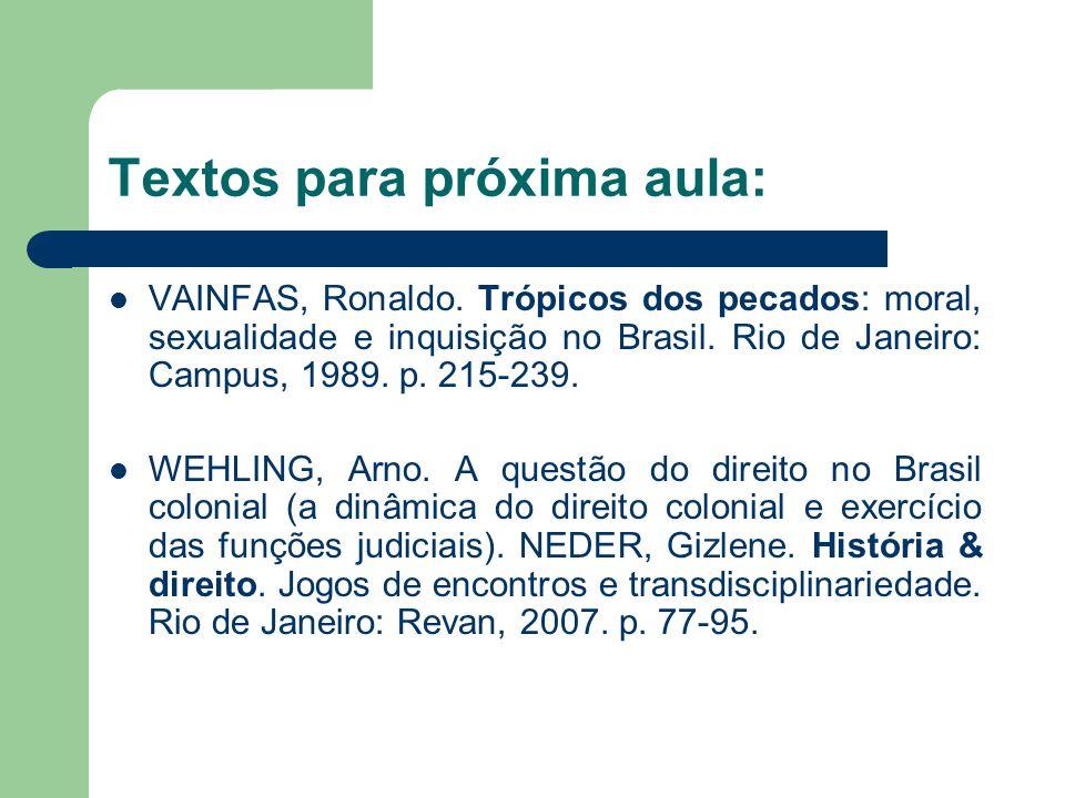 Textos para próxima aula: VAINFAS, Ronaldo. Trópicos dos pecados: moral, sexualidade e inquisição no Brasil. Rio de Janeiro: Campus, 1989. p. 215-239.