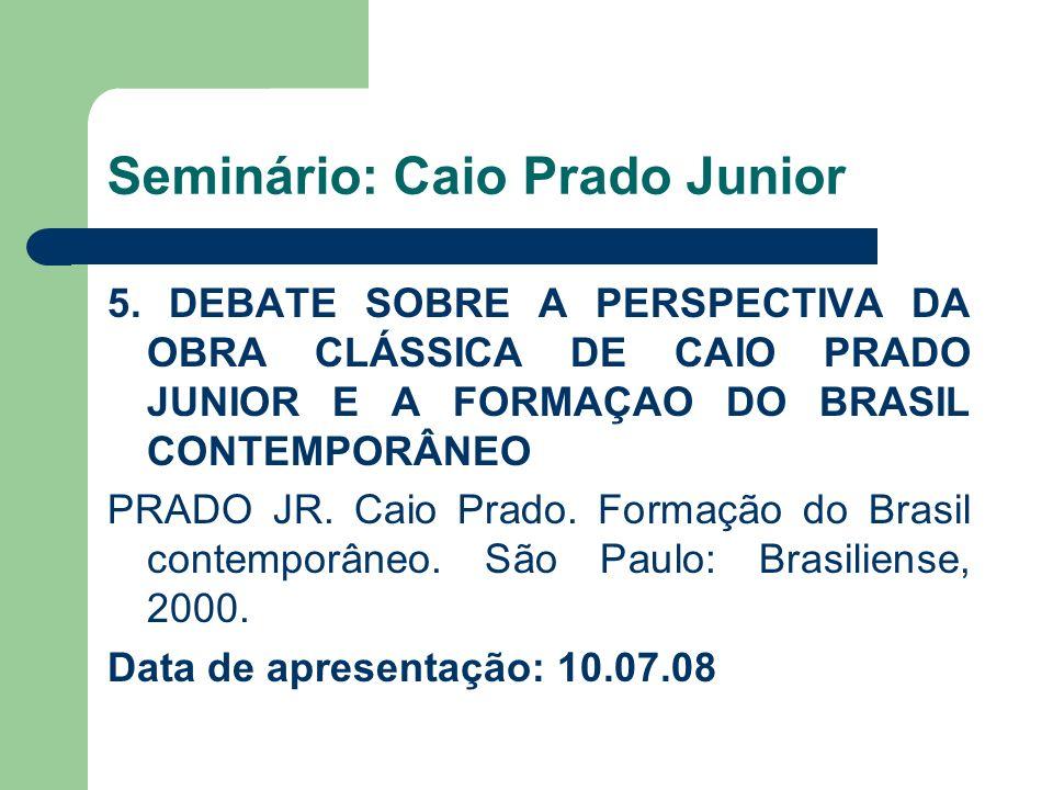 Seminário: Caio Prado Junior 5. DEBATE SOBRE A PERSPECTIVA DA OBRA CLÁSSICA DE CAIO PRADO JUNIOR E A FORMAÇAO DO BRASIL CONTEMPORÂNEO PRADO JR. Caio P