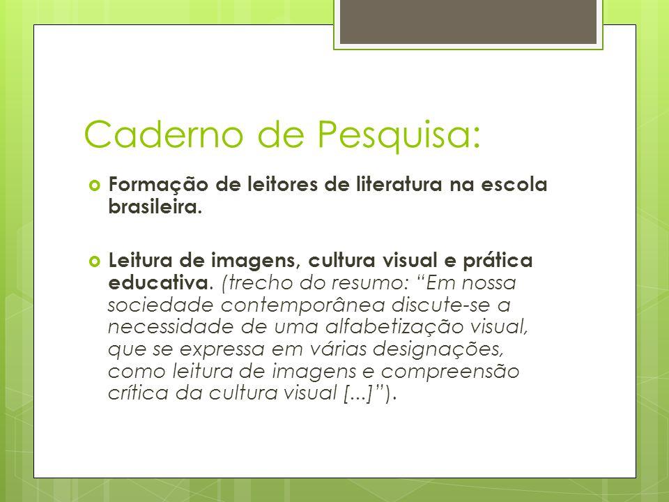 Caderno de Pesquisa: Formação de leitores de literatura na escola brasileira. Leitura de imagens, cultura visual e prática educativa. (trecho do resum