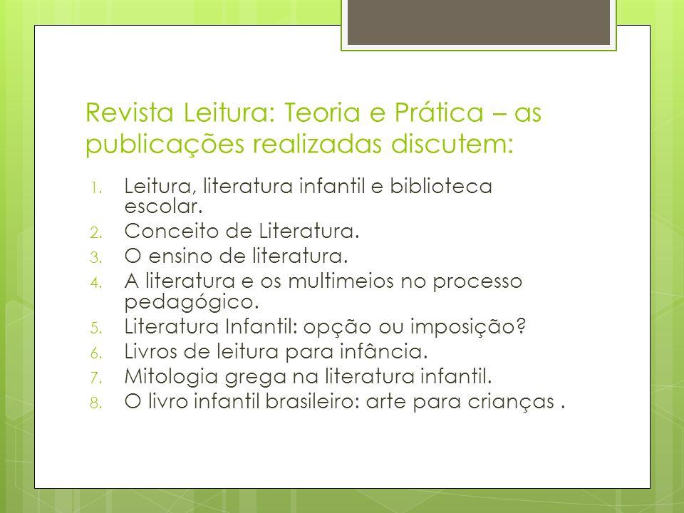 Revista Leitura: Teoria e Prática – as publicações realizadas discutem: 1. Leitura, literatura infantil e biblioteca escolar. 2. Conceito de Literatur