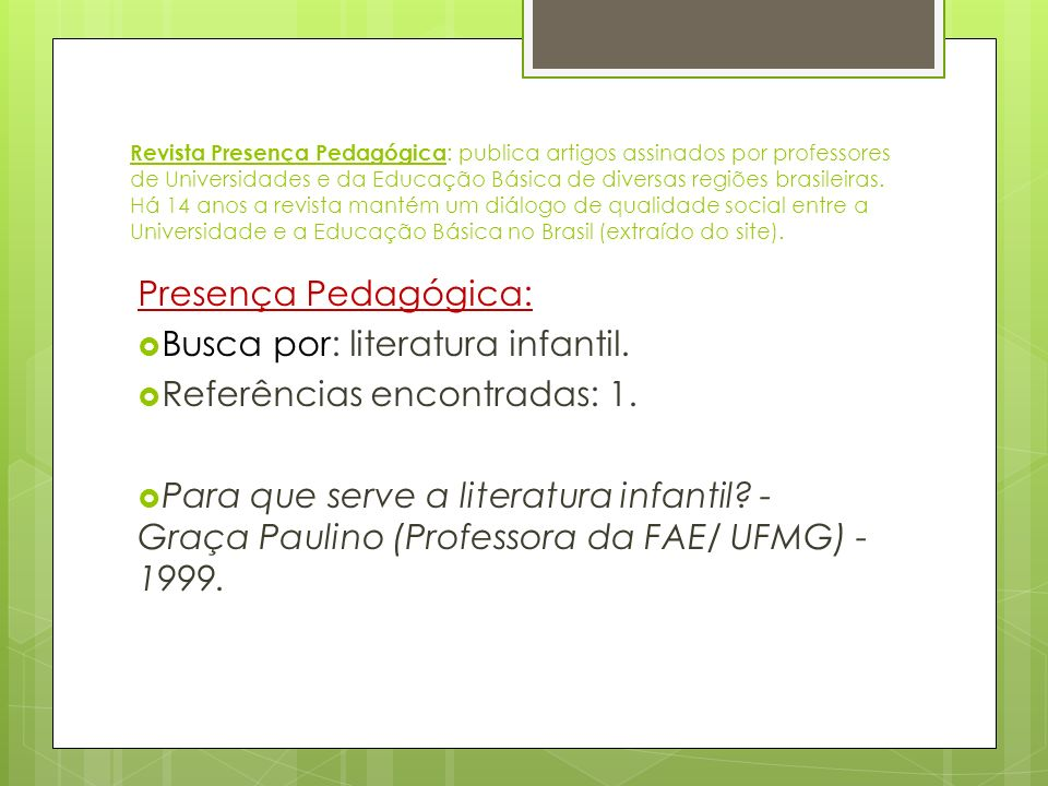 Revista Presença Pedagógica : publica artigos assinados por professores de Universidades e da Educação Básica de diversas regiões brasileiras. Há 14 a
