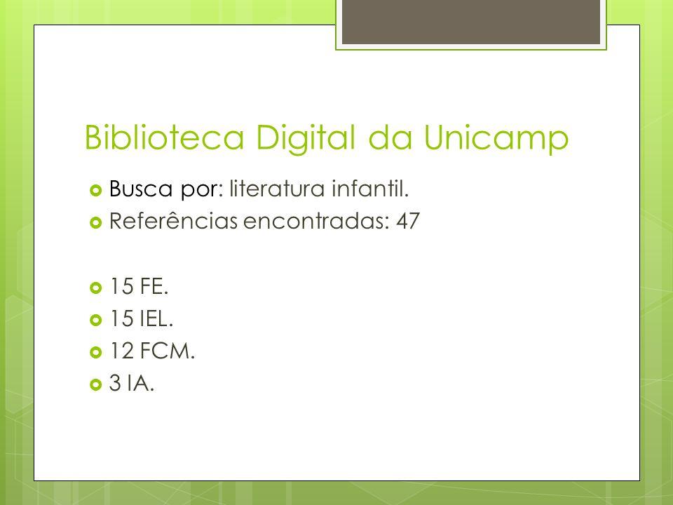 Biblioteca Digital da Unicamp Busca por: literatura infantil. Referências encontradas: 47 15 FE. 15 IEL. 12 FCM. 3 IA.