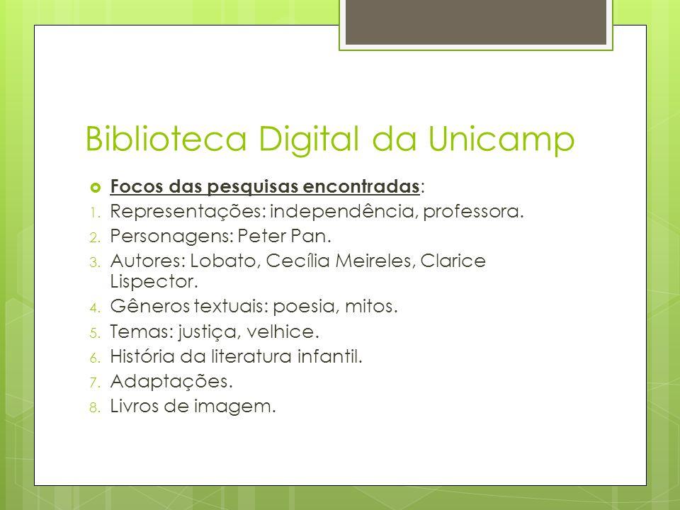 Biblioteca Digital da Unicamp Focos das pesquisas encontradas : 1. Representações: independência, professora. 2. Personagens: Peter Pan. 3. Autores: L