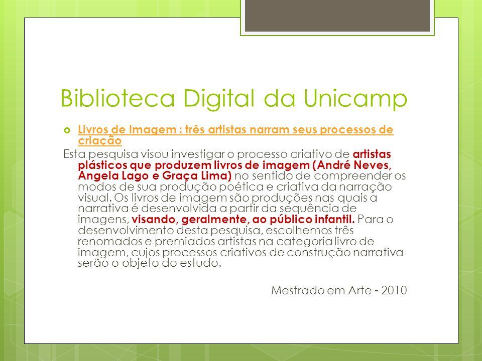 Biblioteca Digital da Unicamp Livros de Imagem : três artistas narram seus processos de criação Esta pesquisa visou investigar o processo criativo de