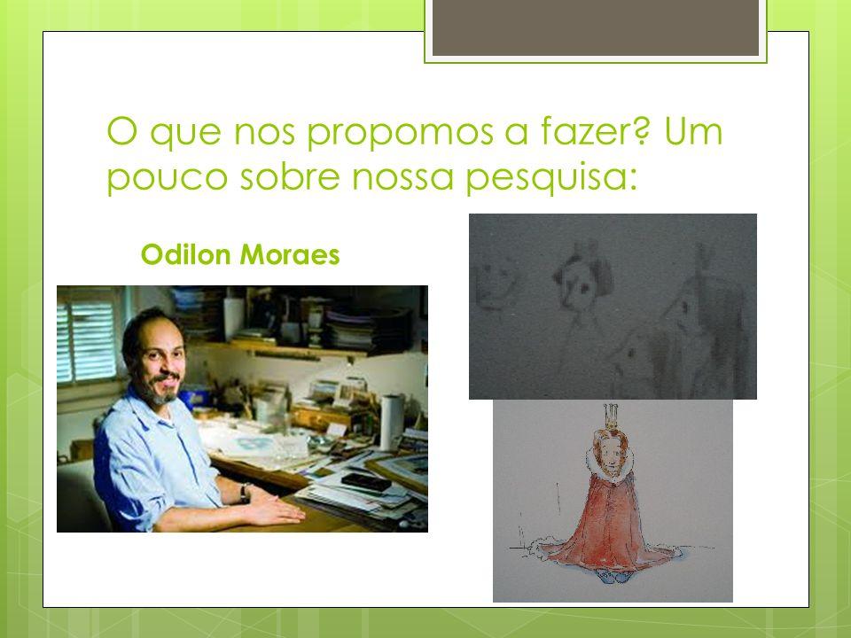 O que nos propomos a fazer? Um pouco sobre nossa pesquisa: Odilon Moraes