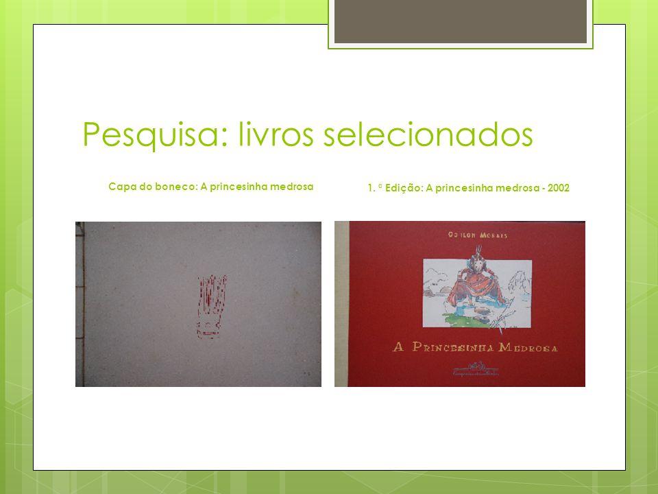 Pesquisa: livros selecionados Capa do boneco: A princesinha medrosa 1. ª Edição: A princesinha medrosa - 2002