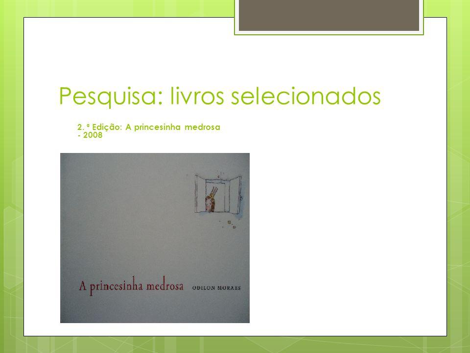 Pesquisa: livros selecionados 2. ª Edição: A princesinha medrosa - 2008