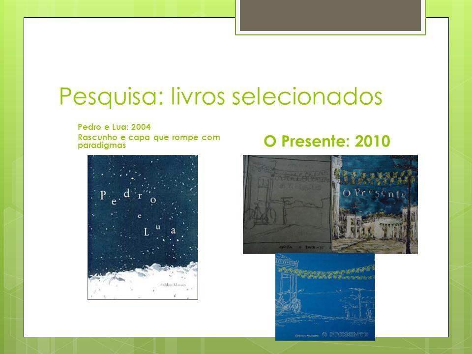 Pesquisa: livros selecionados Pedro e Lua: 2004 Rascunho e capa que rompe com paradigmas O Presente: 2010