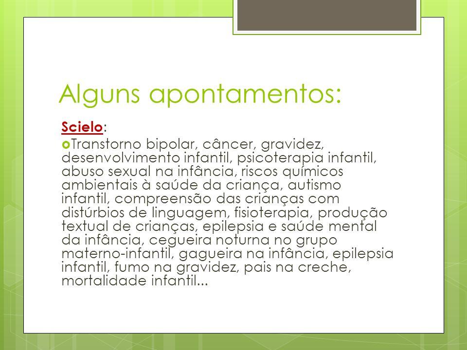 Alguns apontamentos: Scielo : Transtorno bipolar, câncer, gravidez, desenvolvimento infantil, psicoterapia infantil, abuso sexual na infância, riscos