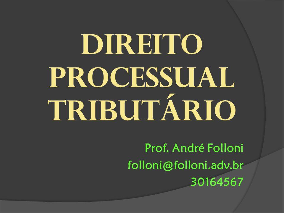 Direito processual tributário Prof. André Folloni folloni@folloni.adv.br 30164567