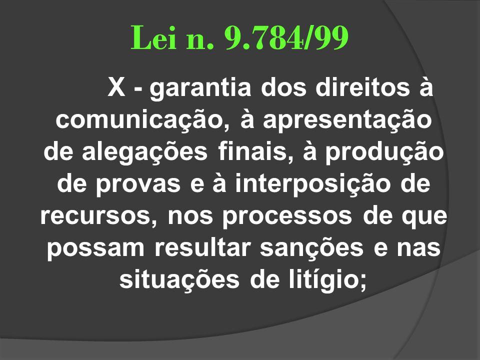 Lei n. 9.784/99 X - garantia dos direitos à comunicação, à apresentação de alegações finais, à produção de provas e à interposição de recursos, nos pr