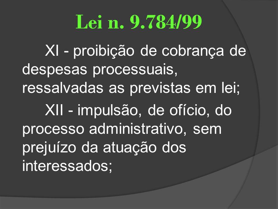 Lei n. 9.784/99 XI - proibição de cobrança de despesas processuais, ressalvadas as previstas em lei; XII - impulsão, de ofício, do processo administra