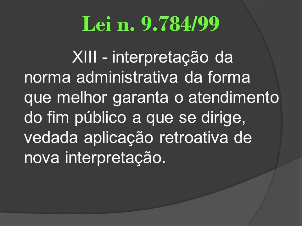 Lei n. 9.784/99 XIII - interpretação da norma administrativa da forma que melhor garanta o atendimento do fim público a que se dirige, vedada aplicaçã