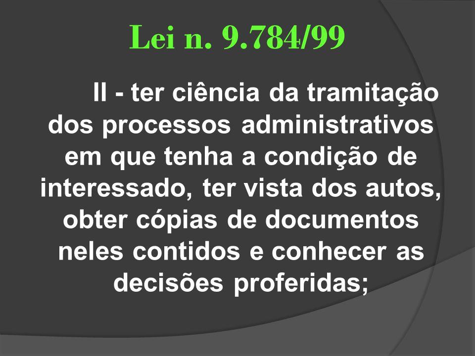 Lei n. 9.784/99 II - ter ciência da tramitação dos processos administrativos em que tenha a condição de interessado, ter vista dos autos, obter cópias