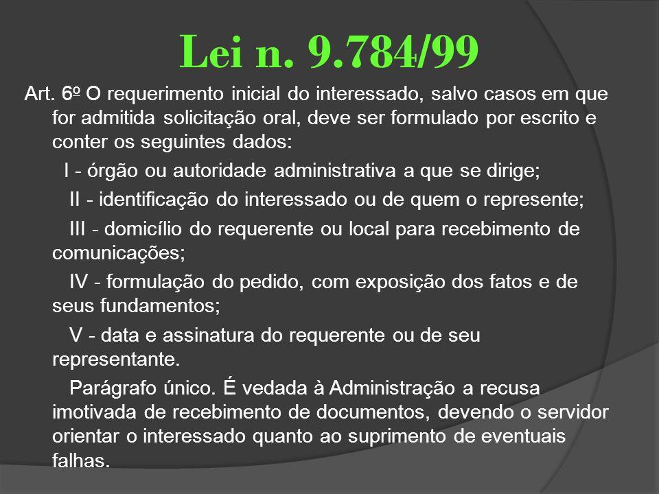 Lei n. 9.784/99 Art. 6 o O requerimento inicial do interessado, salvo casos em que for admitida solicitação oral, deve ser formulado por escrito e con