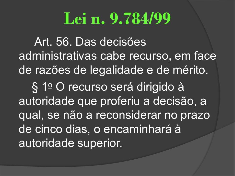 Lei n. 9.784/99 Art. 56. Das decisões administrativas cabe recurso, em face de razões de legalidade e de mérito. § 1 o O recurso será dirigido à autor