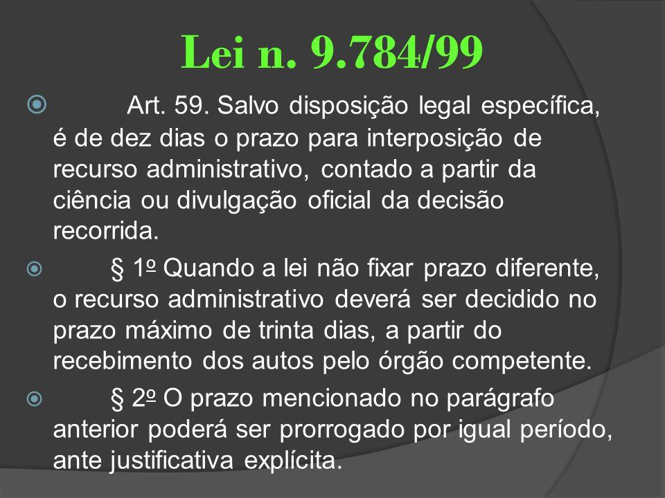 Lei n. 9.784/99 Art. 59. Salvo disposição legal específica, é de dez dias o prazo para interposição de recurso administrativo, contado a partir da ciê