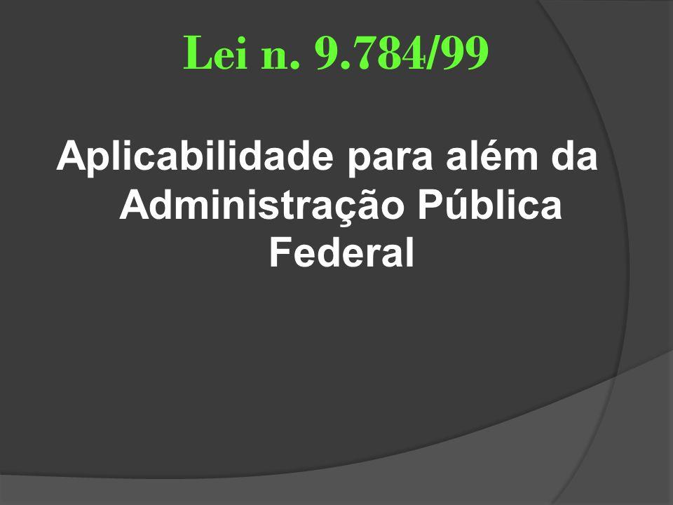 Lei n. 9.784/99 Aplicabilidade para além da Administração Pública Federal