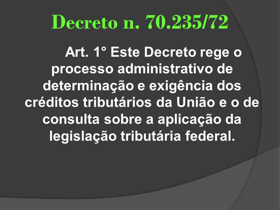 Decreto n. 70.235/72 Art. 1° Este Decreto rege o processo administrativo de determinação e exigência dos créditos tributários da União e o de consulta