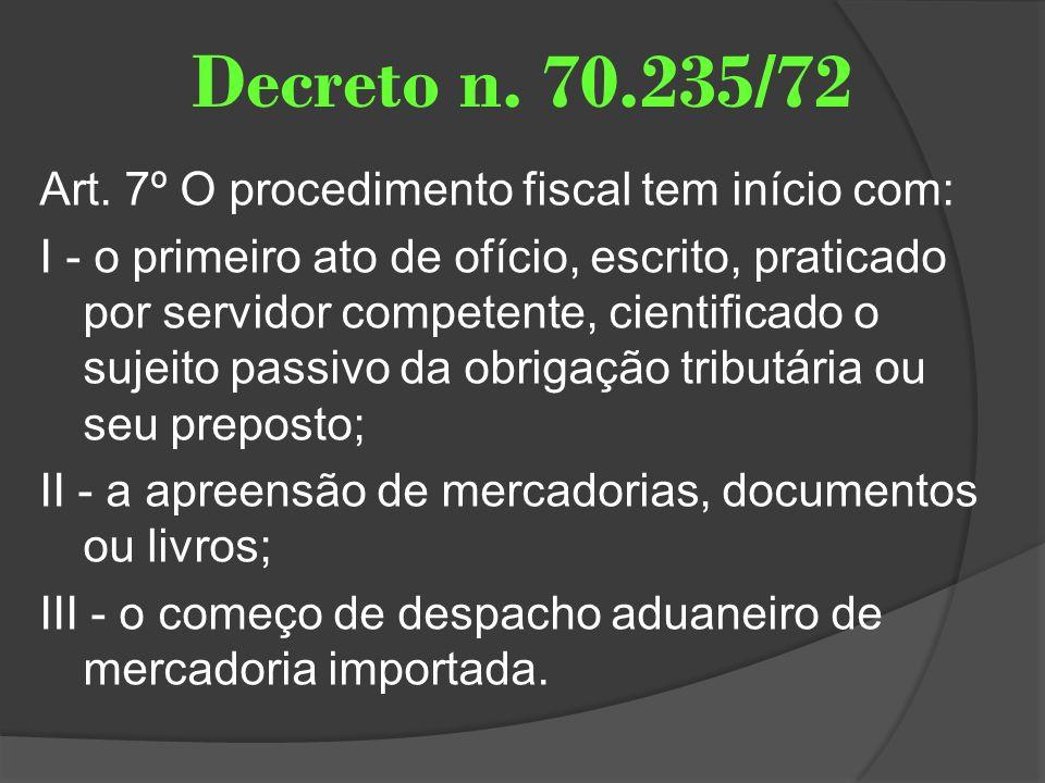 Decreto n. 70.235/72 Art. 7º O procedimento fiscal tem início com: I - o primeiro ato de ofício, escrito, praticado por servidor competente, cientific