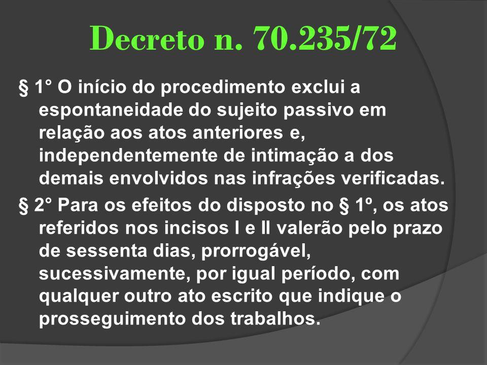 Decreto n. 70.235/72 § 1° O início do procedimento exclui a espontaneidade do sujeito passivo em relação aos atos anteriores e, independentemente de i