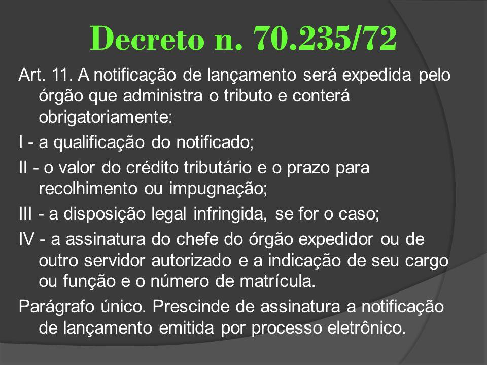 Decreto n. 70.235/72 Art. 11. A notificação de lançamento será expedida pelo órgão que administra o tributo e conterá obrigatoriamente: I - a qualific
