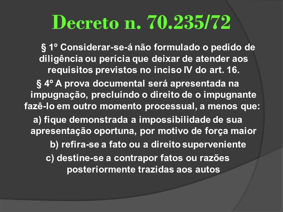 Decreto n. 70.235/72 § 1º Considerar-se-á não formulado o pedido de diligência ou perícia que deixar de atender aos requisitos previstos no inciso IV
