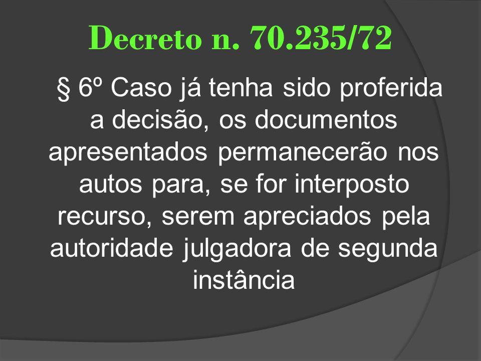 Decreto n. 70.235/72 § 6º Caso já tenha sido proferida a decisão, os documentos apresentados permanecerão nos autos para, se for interposto recurso, s