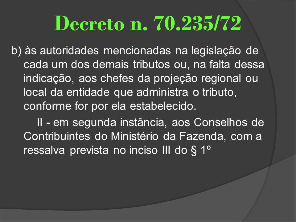 Decreto n. 70.235/72 b) às autoridades mencionadas na legislação de cada um dos demais tributos ou, na falta dessa indicação, aos chefes da projeção r
