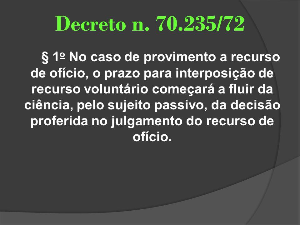 Decreto n. 70.235/72 § 1 o No caso de provimento a recurso de ofício, o prazo para interposição de recurso voluntário começará a fluir da ciência, pel