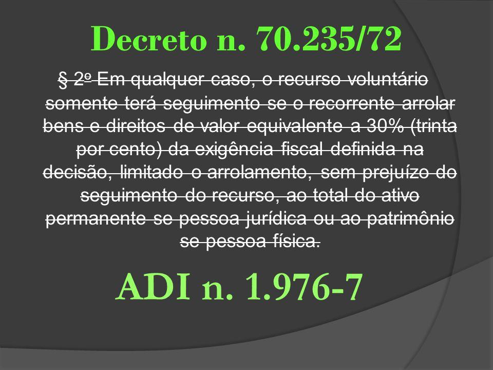 Decreto n. 70.235/72 § 2 o Em qualquer caso, o recurso voluntário somente terá seguimento se o recorrente arrolar bens e direitos de valor equivalente