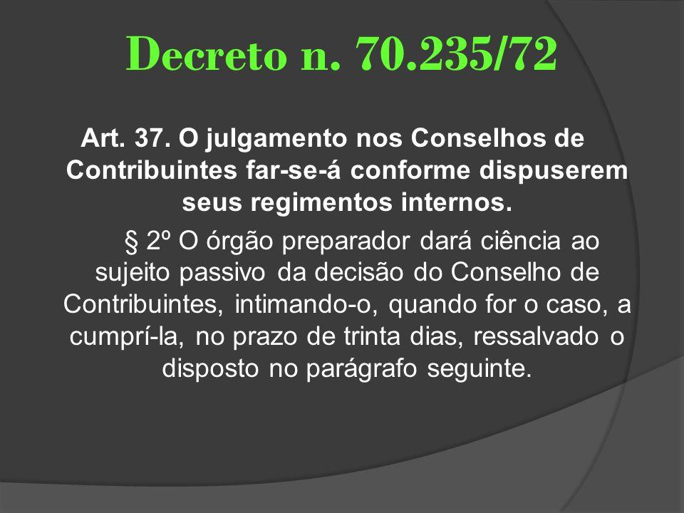 Decreto n. 70.235/72 Art. 37. O julgamento nos Conselhos de Contribuintes far-se-á conforme dispuserem seus regimentos internos. § 2º O órgão preparad