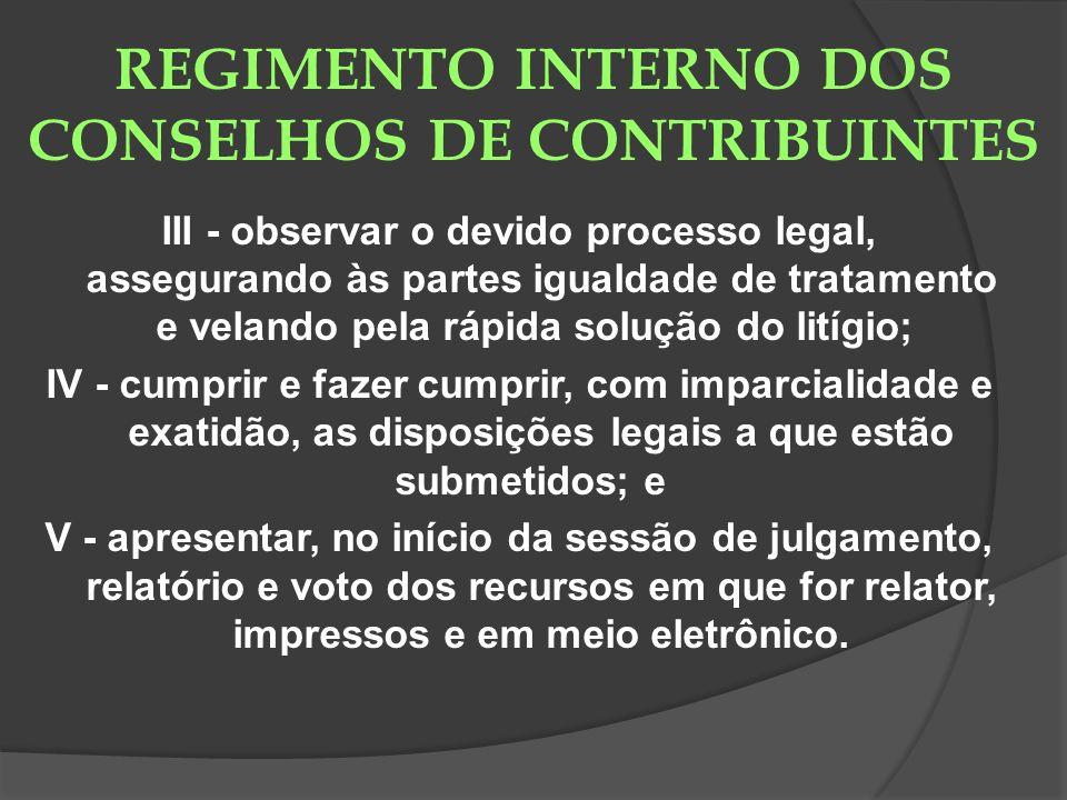 REGIMENTO INTERNO DOS CONSELHOS DE CONTRIBUINTES III - observar o devido processo legal, assegurando às partes igualdade de tratamento e velando pela