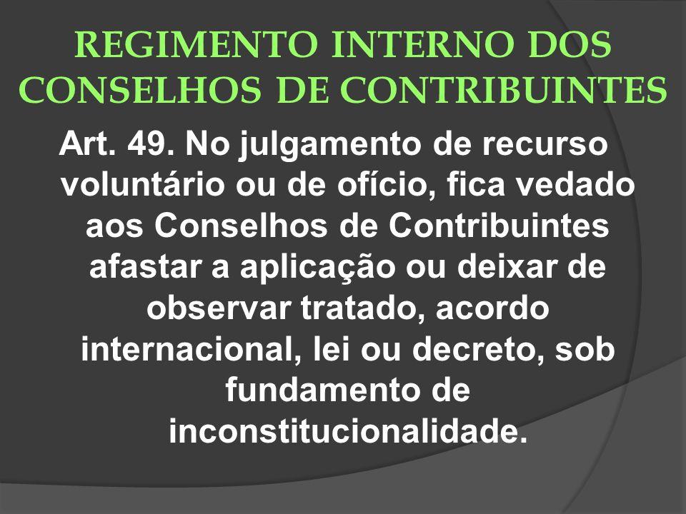 REGIMENTO INTERNO DOS CONSELHOS DE CONTRIBUINTES Art. 49. No julgamento de recurso voluntário ou de ofício, fica vedado aos Conselhos de Contribuintes