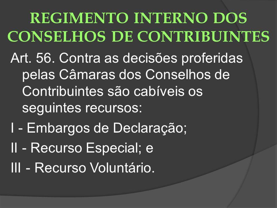 REGIMENTO INTERNO DOS CONSELHOS DE CONTRIBUINTES Art. 56. Contra as decisões proferidas pelas Câmaras dos Conselhos de Contribuintes são cabíveis os s